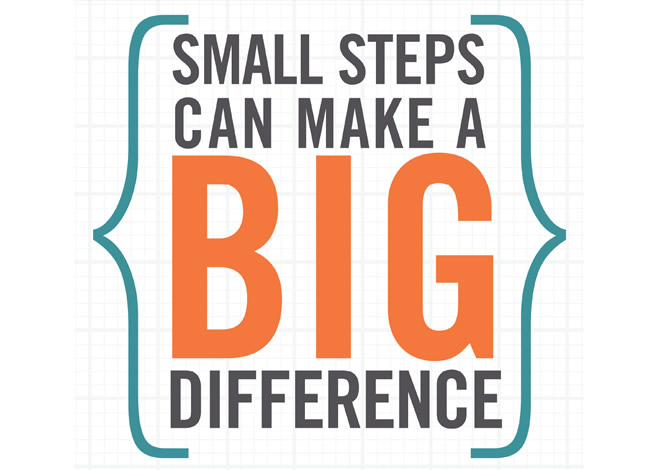 Small Steps Can Make a BIG Difference